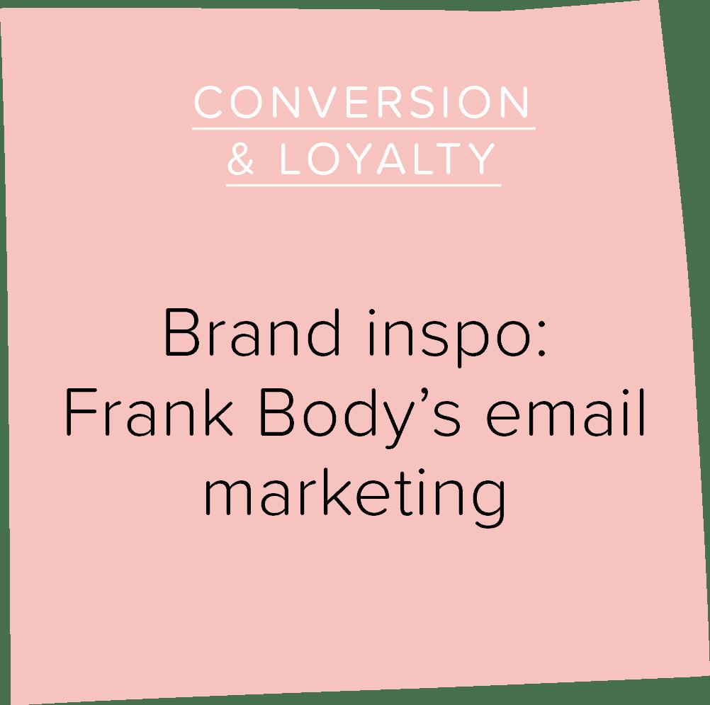 Brand inspo: Frank Body's email marketing