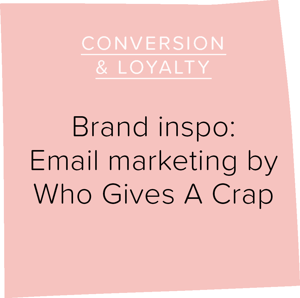Brand inspo: Email marketing by Who Gives A Crap