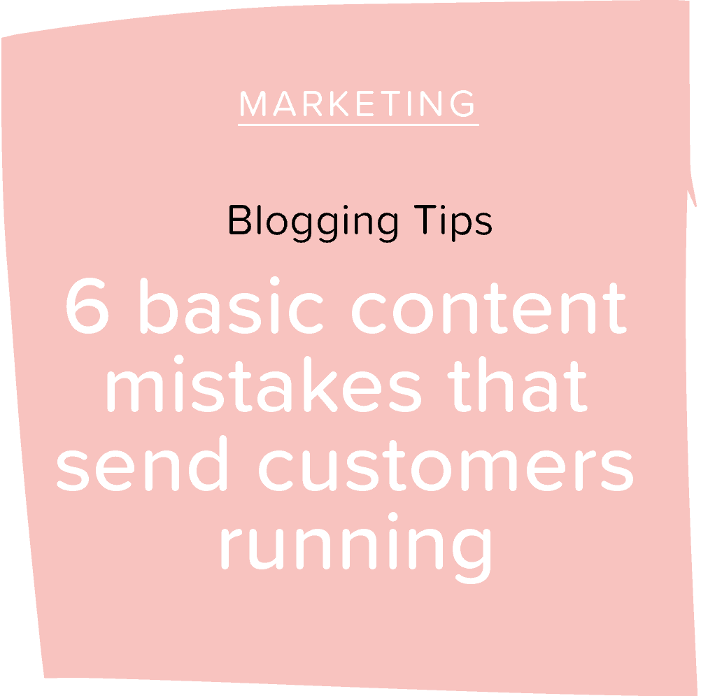 6 content mistakes that send customers running