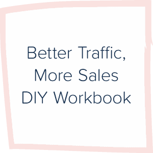 Better Traffic, More Sales DIY Workbook
