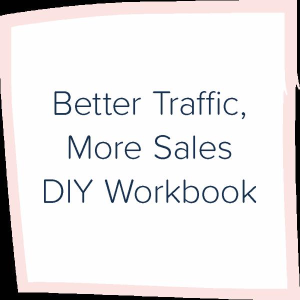 Better Traffic, More Sales DIY Workbook