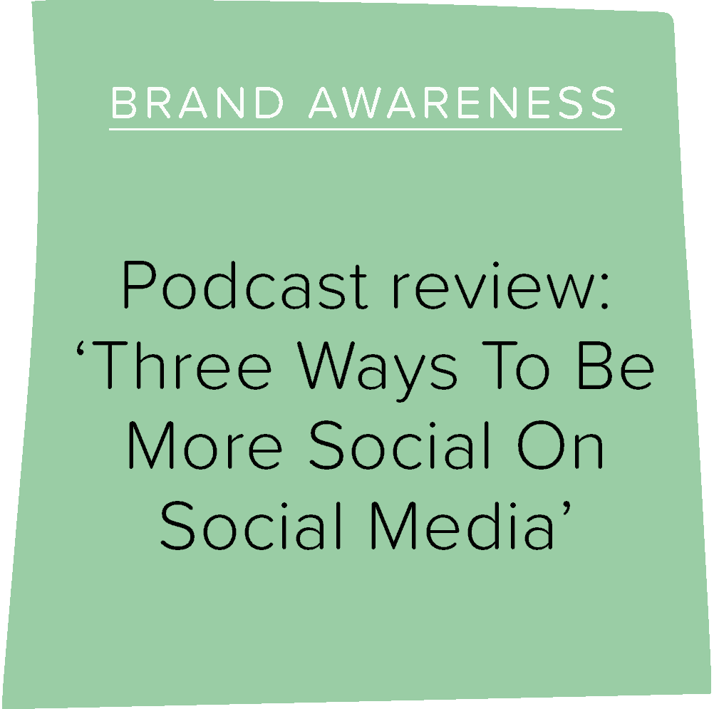 Podcast review: 'Three Ways To Be More Social On Social Media'